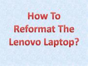 How To Reformat The Lenovo Laptop?