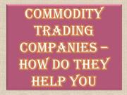 Commodity Trading Companies – How Do they Help You