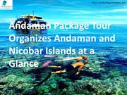 Andaman Package Tour Organizes Andaman and Nicobar Islands at a Glance