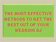 The Most Effective Methods to Get the Best out of your Wedding DJ
