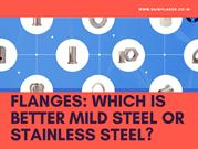 FLANGES: Which is Better Mild Steel Or Stainlless Steel?