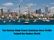 The Custom Made Power Solutions Have Vividly Helped the Modern World