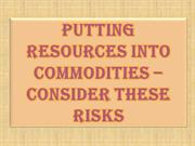Putting Resources into Commodities – Consider These Risks