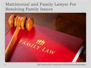 Matrimonial and Family Lawyer For Resolving Family Issues