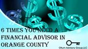 6 TIMES YOU NEED A FINANCIAL ADVISOR IN ORANGE COUNTY
