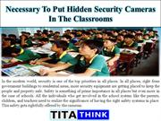 Necessary To Put Hidden Security Cameras In The Classrooms