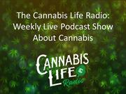 The Cannabis Life Radio: Weekly Live Podcast Show About Cannabis
