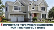 3 Important Tips When Searching for the Perfect Home