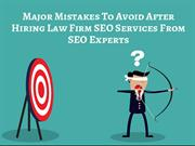 Major Mistakes To Avoid After Hiring Law Firm SEO Services From SEO Ex