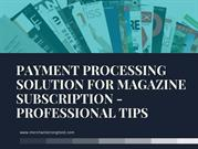 Payment Processing Solution For Magazine Subscription- Professional Ti