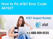 Fix AT&T Error Code 44703 Call 1-888-909-0535 for Help
