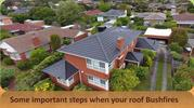 Some important steps when your roof Bushfires