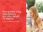 THE SUPER VISA INSURANCE - ALL YOU NEED TO KNOW