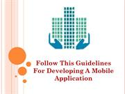Follow this guidelines for Developing a Mobile Application
