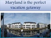 Maryland is the perfect vacation getaway