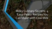 4 Easy Peasy Recipes You Can Make with Cow Milk