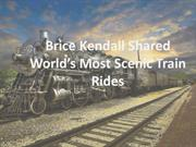 Brice Kendall Shared World's Most Scenic Train Rides