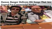 Damon Ranger Delivers Hit Songs That Are Geared For Commercial Market