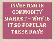 Investing in Commodity Market – Why is it So Popular These Days