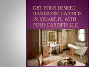 Get your desired bathroom cabinets in Stuart, FL with Posh Cabinets LL