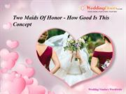 Two Maids Of Honor - How Good Is This Concept