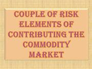 Couple of Risk Elements of Contributing The Commodity Market