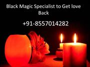 Black Magic Specialist to Get love Back-+91-8557014282