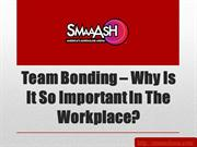 Team Bonding – Why Is It So Important In The Workplace