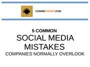 5 Common Social Media Mistakes Companies Normally Overlook