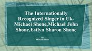 The Internationally Recognized Singer in Uk-Michael Shone,Michael John
