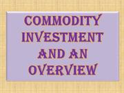 Commodity Investment and an Overview