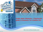Gutter repair Oklahoma – Cleaning the gutter is necessary for a health