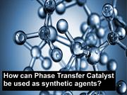 Phase transfer catalyst as a synthetic agents : pro's and con's