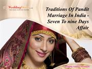 Traditions Of Pandit Marriage In India - Seven To nine Days Affair