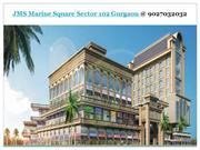 JMS Marine Square Sector 102 Gurgaon @ 9027032032