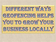 Different Ways Geofencing Helps You to Grow Your Business Locally