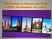 Ideal place to choose your best holiday destination via online