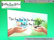 Tips for How to Live Naturally in Our Day to Day Life