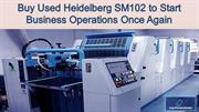 Buy Used Heidelberg SM102 to Start Business Operations Once Again