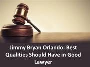 Jimmy Bryan Orlando Best Qualities Should Have in Good Lawyer