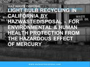 Light Bulb Recycling in California by HazWasteDisposal
