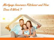 Mortgage Insurance Kitchener and How Does It Work