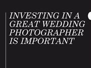 Investing In A Great Wedding Photographer Is Important
