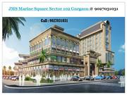 JMS Marine Square -Sector 102 Gurgaon @ 7620170000