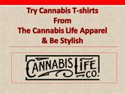 Try Cannabis Tshirts from the Cannabis Life Apparel & Be stylish