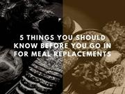 5 Things You Should Know Before You Go in For Meal Replacements