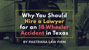 Why You Should Hire a Lawyer for a 18 Wheeler Accident in Texas