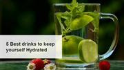 5 best drinks to keep yourself hydrated