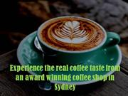 Experience the real coffee taste from an award winning coffee shop