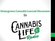 Homegrown Cannabis Lawsuit Discussion In Cannabis Life Radio